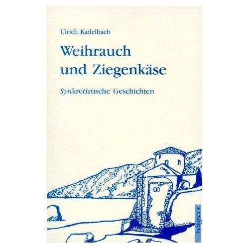 Ulrich Kadelbach: Weihrauch und Ziegenkäse. Synkretistische Geschichten