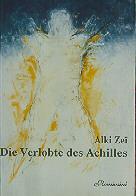 Zei, Alki:: DIE VERLOBTE DES ACHILLES (ROMAN)