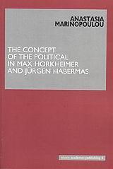 Μαρινοπούλου, Αναστασία: The Concept of the Political in Max Horkheimer and Jürgen Habermas