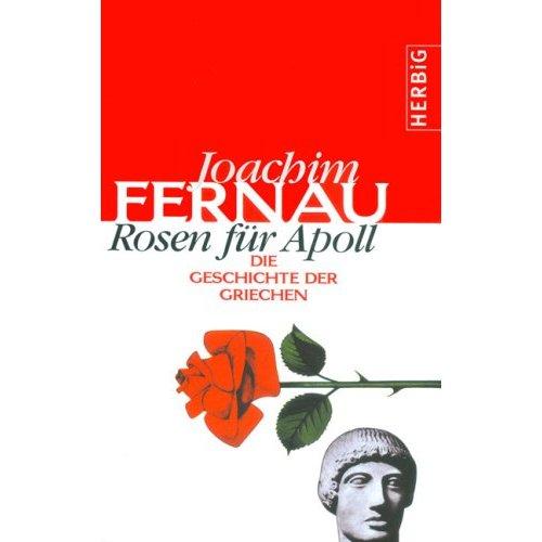 Joachim Fernau: Rosen für Apoll: Die Geschichte der Griechen (Gebundene Ausgabe)