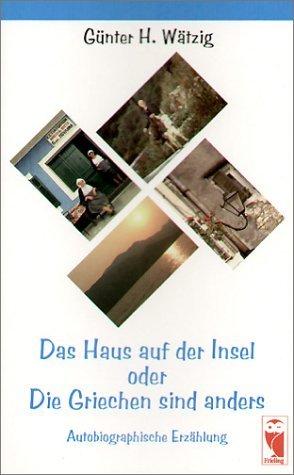 Günter H. Wätzig: Das Haus auf der Insel oder Die Griechen sind anders. Autobiographische Erzählung