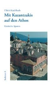 Ulrich Kadelbach: Mit Kazantzakis auf den Athos