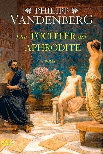 Philipp Vandenberg: Die Tochter der Aphrodite