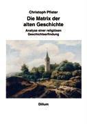 Christoph Pfister: Die Matrix der alten Geschichte (Taschenbuch)