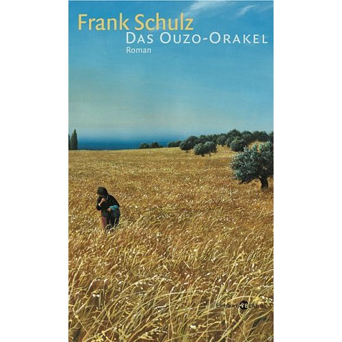 Schulz, Frank. Das Ouzo-Orakel: Dritter Teil der Hagener Trilogie