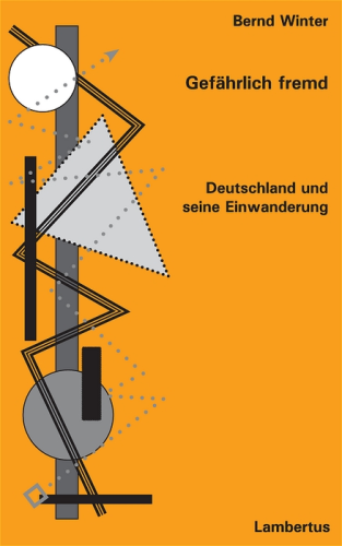 Winter, Bernd: Gefährlich fremd. Deutschland und seine Einwanderung