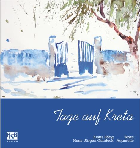 Klaus Bötig (Texte), Hans-Jürgen Gaudeck (Aquarelle): Tage auf Kreta