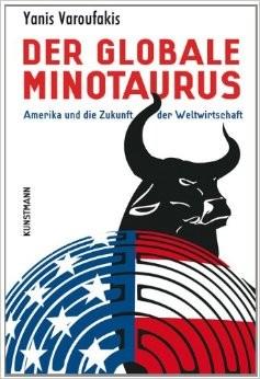 Yanis Varoufakis, Der globale Minotaurus: Amerika und die Zukunft der Weltwirtschaft